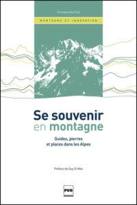 Se souvenir en montagne. Guides, pierres et places dans les Alpes.