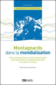 Montagnards dans la mondialisation. Réseaux diasporiques et mobilisations sociales dans l'Atlas (Maroc), les Highlands (Ecosse) et les Alpes françaises.